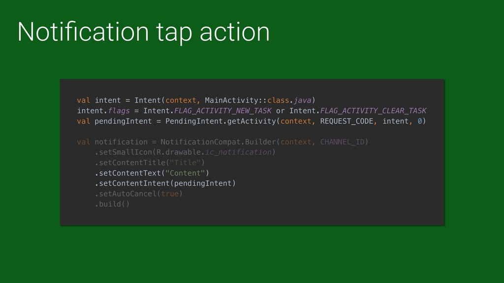 Notification tap action val intent = Intent(cont...