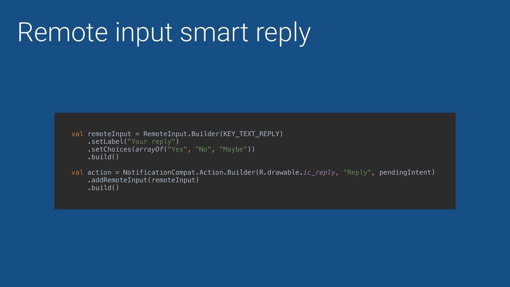val remoteInput = RemoteInput.Builder(KEY_TEXT_...