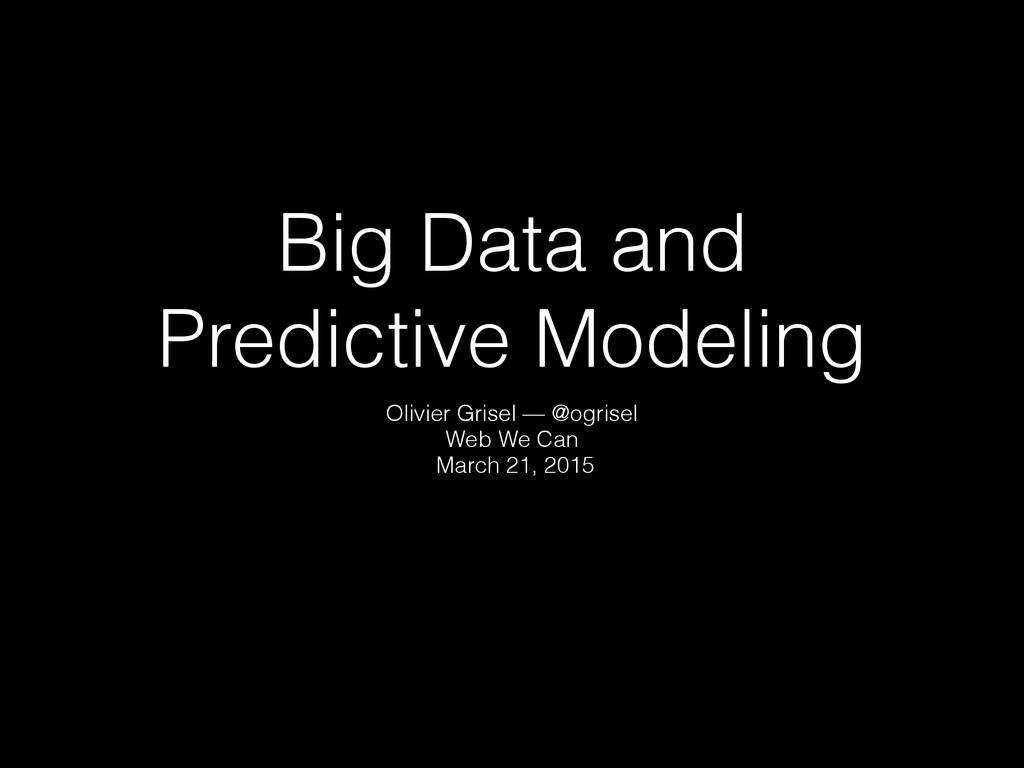 Big Data and Predictive Modeling Olivier Grisel...