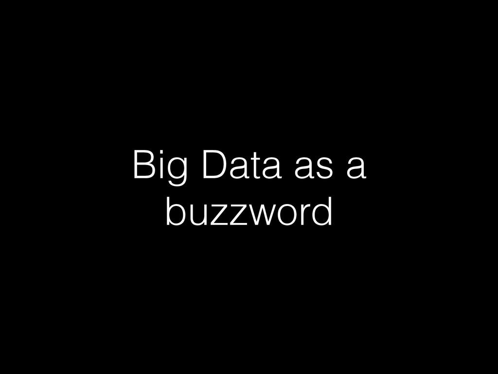 Big Data as a buzzword