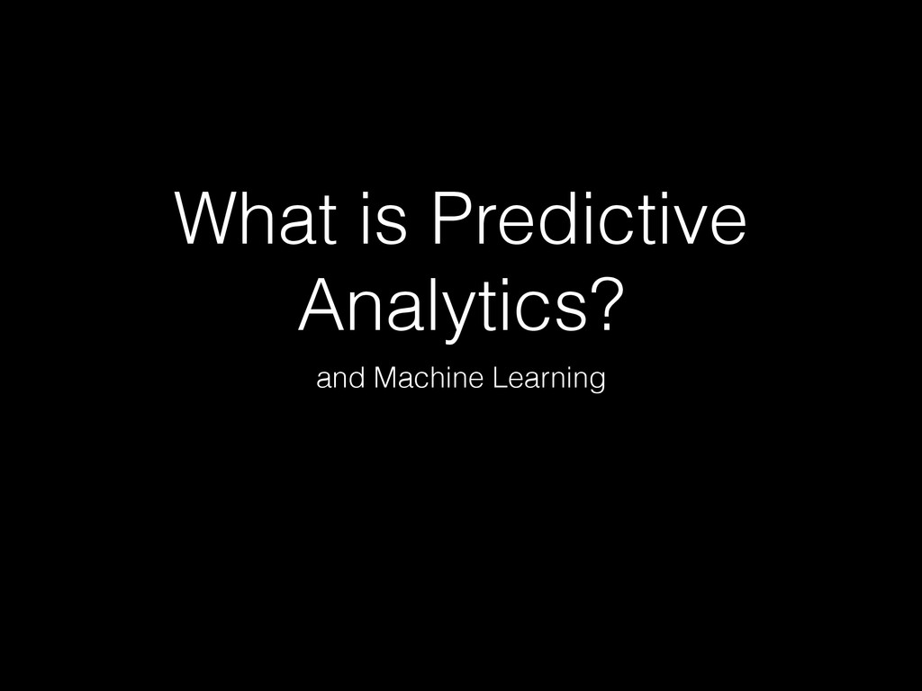 What is Predictive Analytics? and Machine Learn...