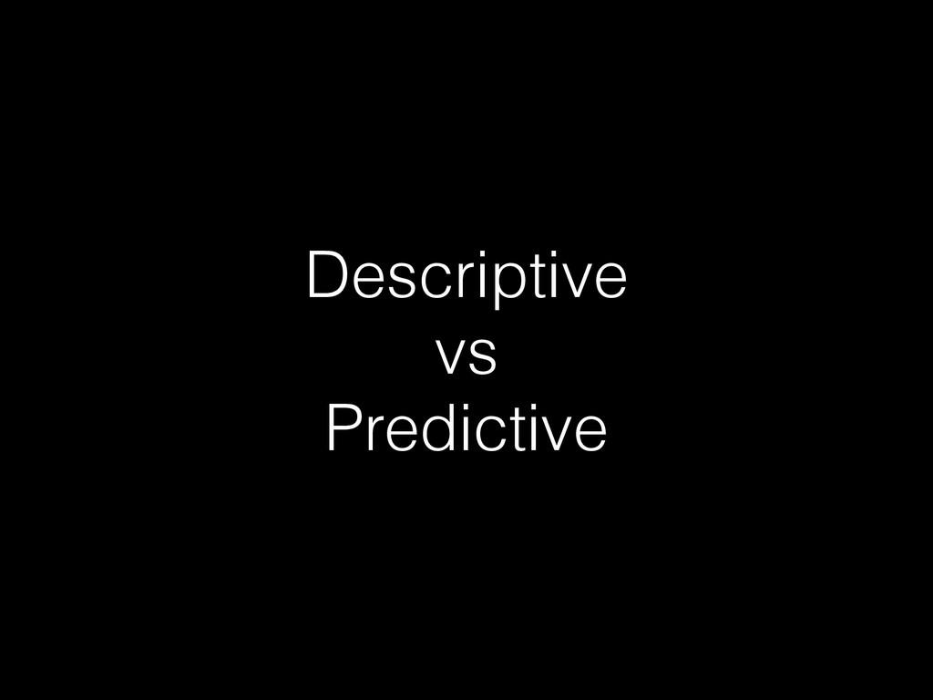 Descriptive vs Predictive