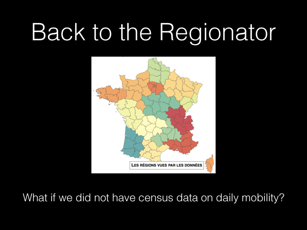 Back to the Regionator What if we did not have ...