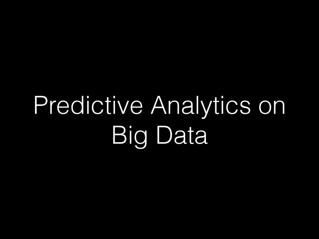 Predictive Analytics on Big Data
