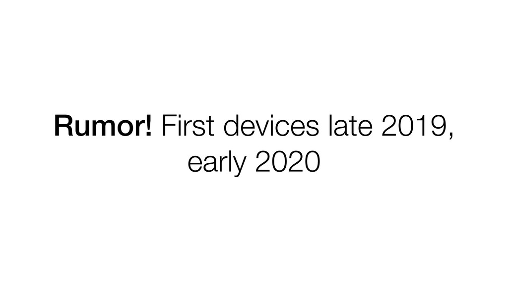 Rumor! First devices late 2019, early 2020