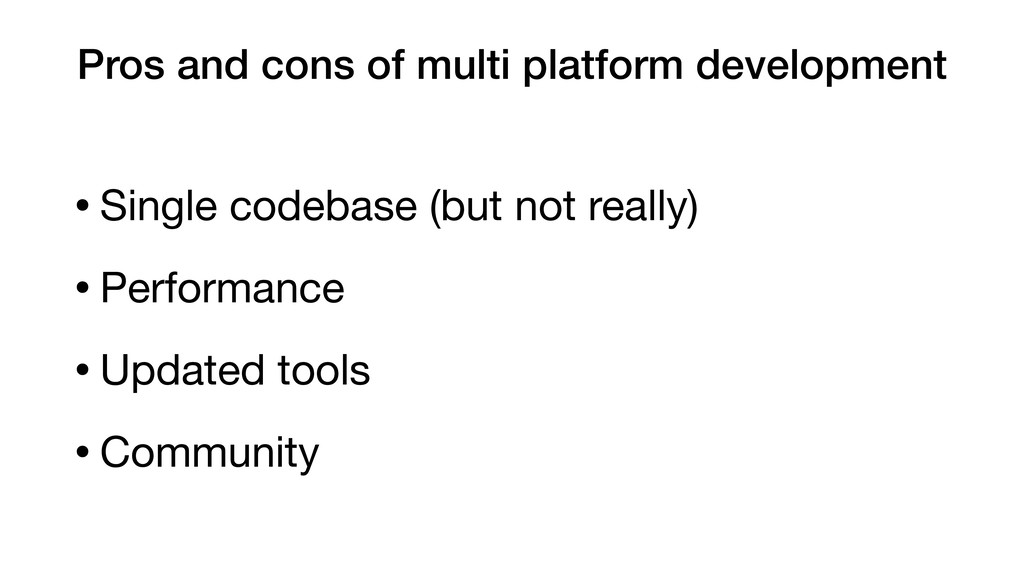 Pros and cons of multi platform development •Si...