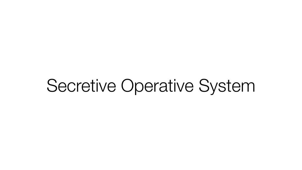 Secretive Operative System