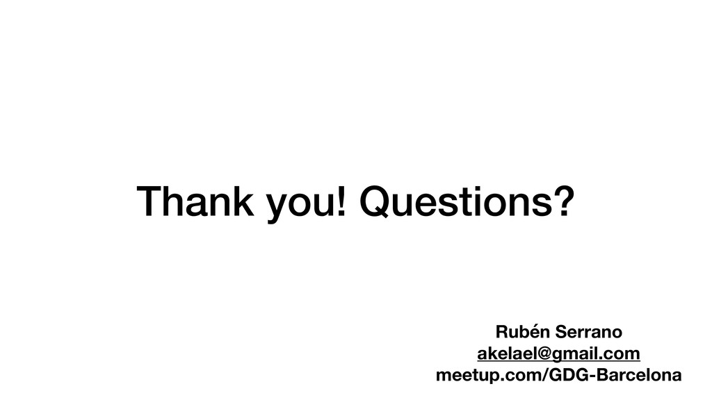 Thank you! Questions? Rubén Serrano akelael@gma...
