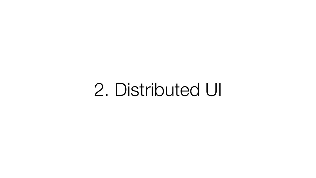 2. Distributed UI