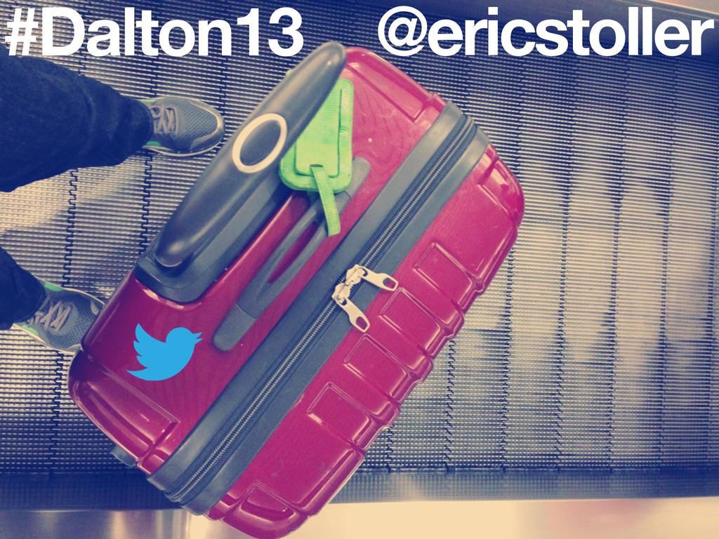 #Dalton13 @ericstoller