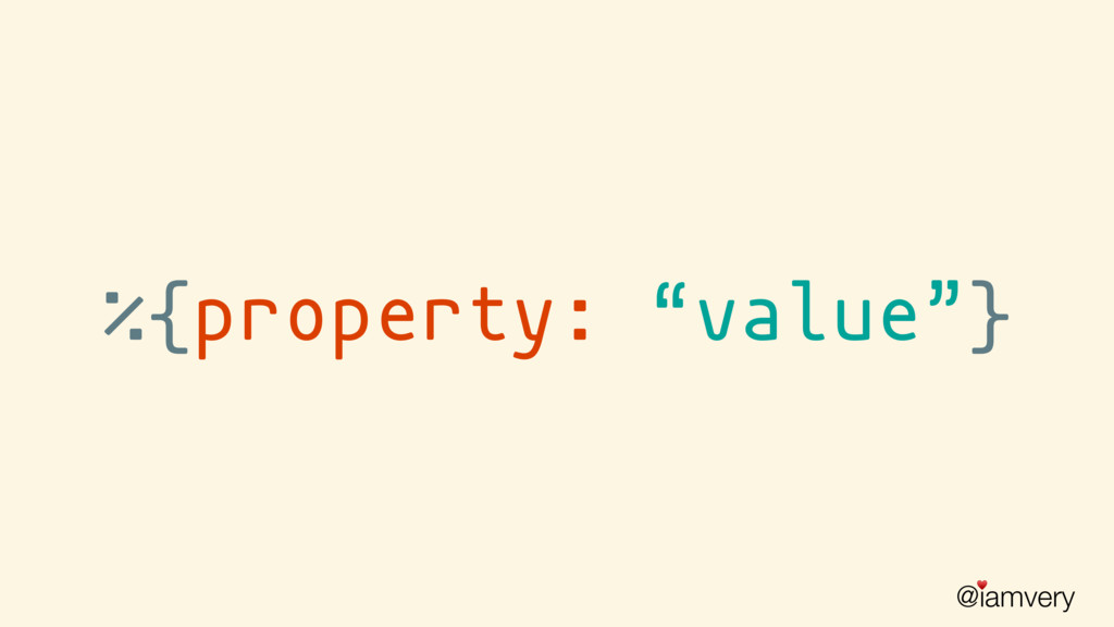 "@iamvery ♥ ""value"" %{property: }"