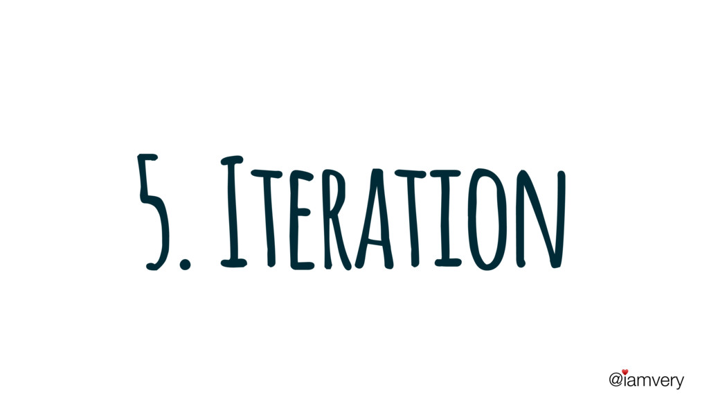@iamvery ♥ 5. Iteration