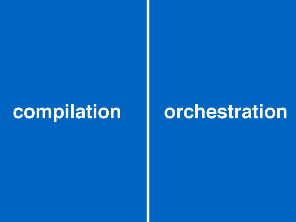 compilation orchestration