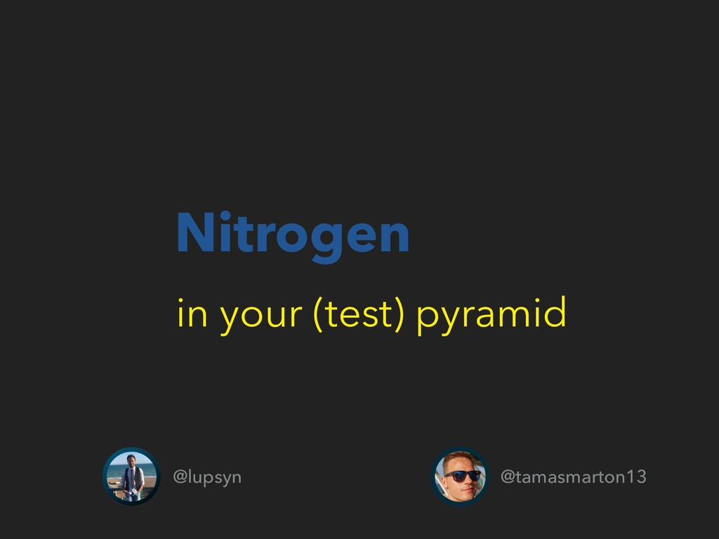 Nitrogen in your (test) pyramid @lupsyn @tamasm...