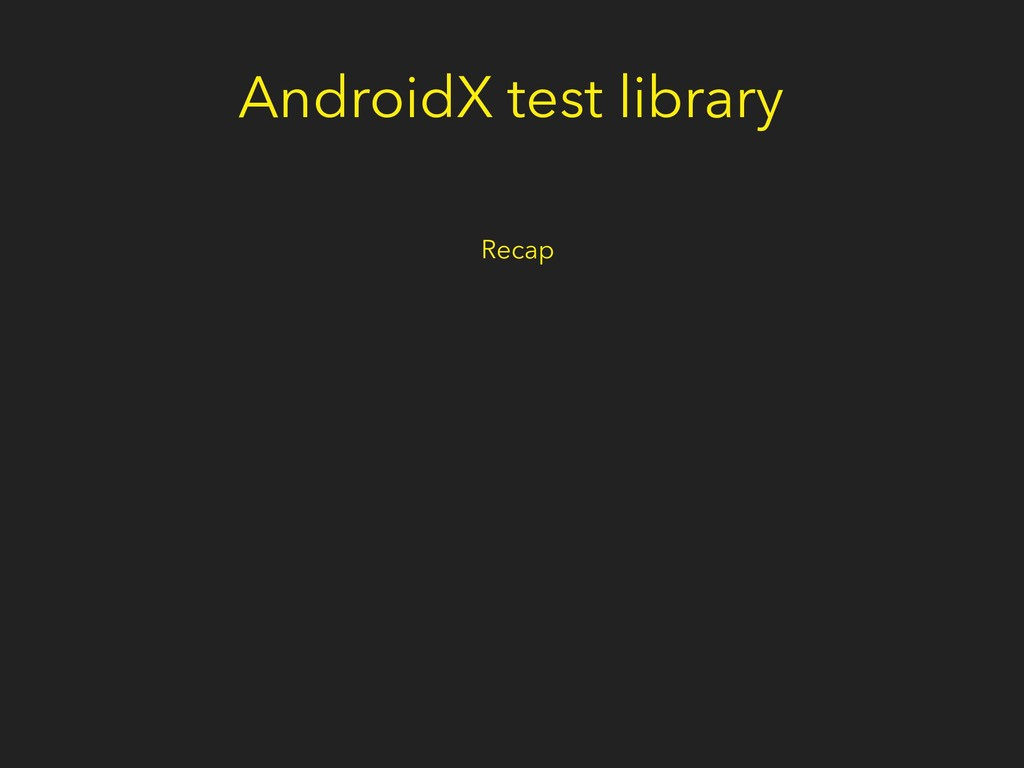 AndroidX test library Recap
