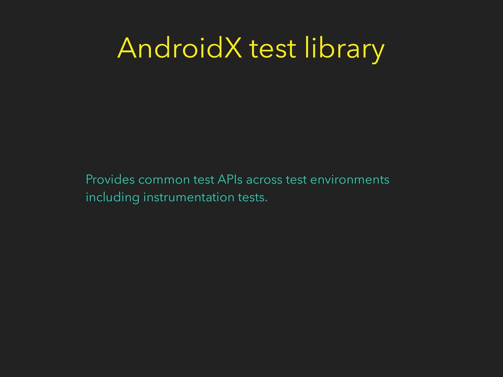 AndroidX test library Provides common test APIs...
