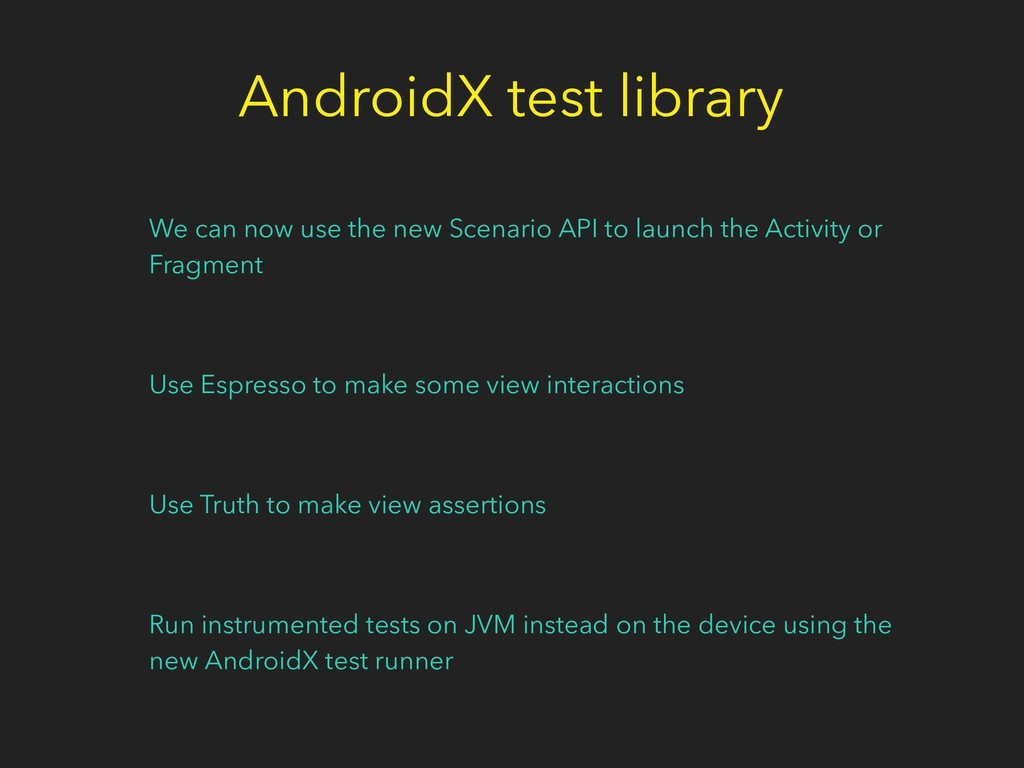 AndroidX test library We can now use the new Sc...