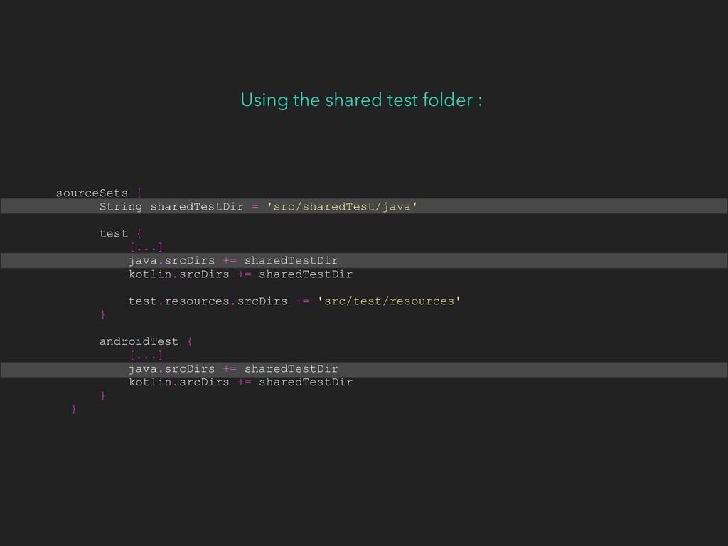 Using the shared test folder : sourceSets { Str...