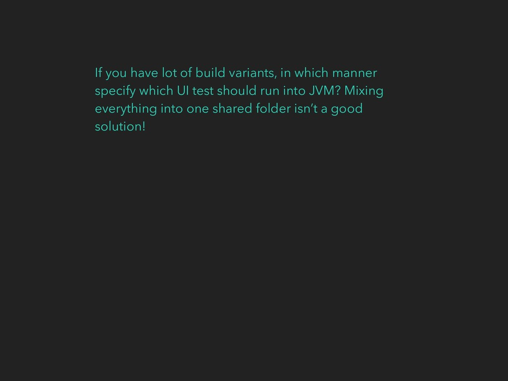 If you have lot of build variants, in which man...
