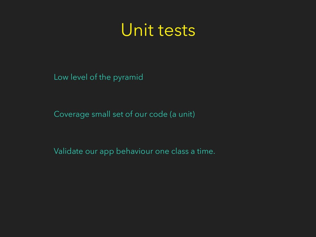Unit tests Low level of the pyramid Coverage sm...