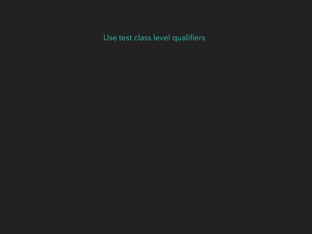 Use test class level qualifiers