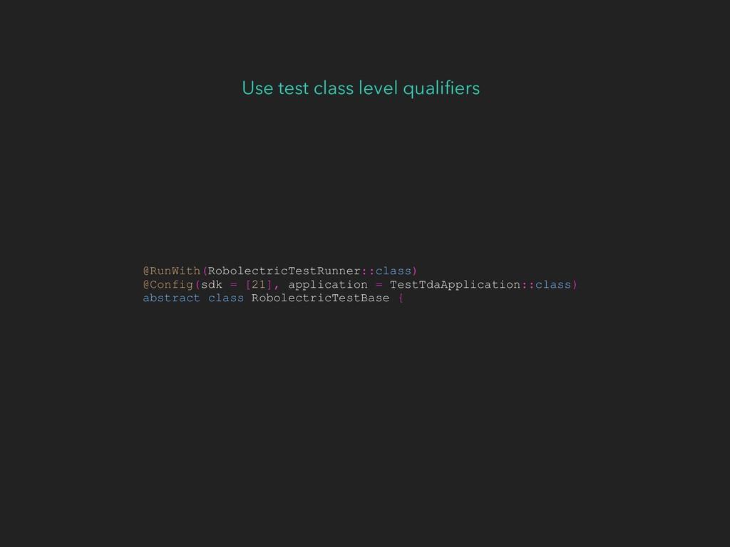 Use test class level qualifiers @RunWith(Robolec...