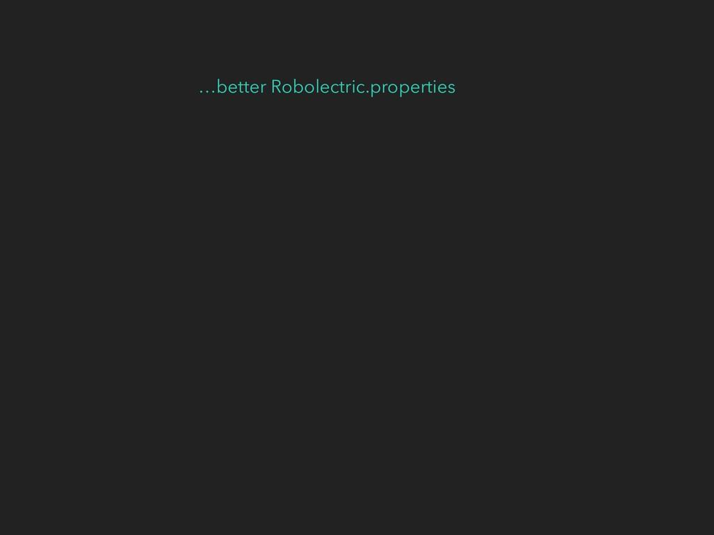 …better Robolectric.properties
