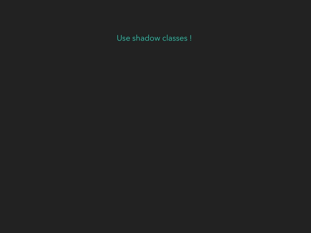 Use shadow classes !