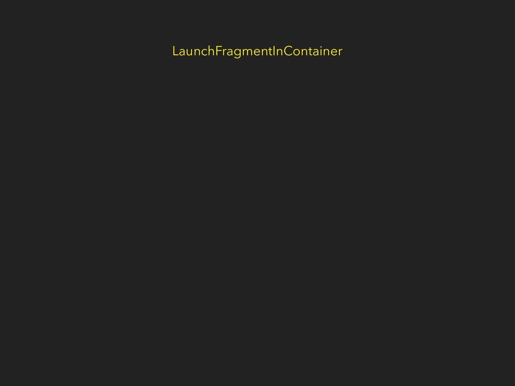 LaunchFragmentInContainer