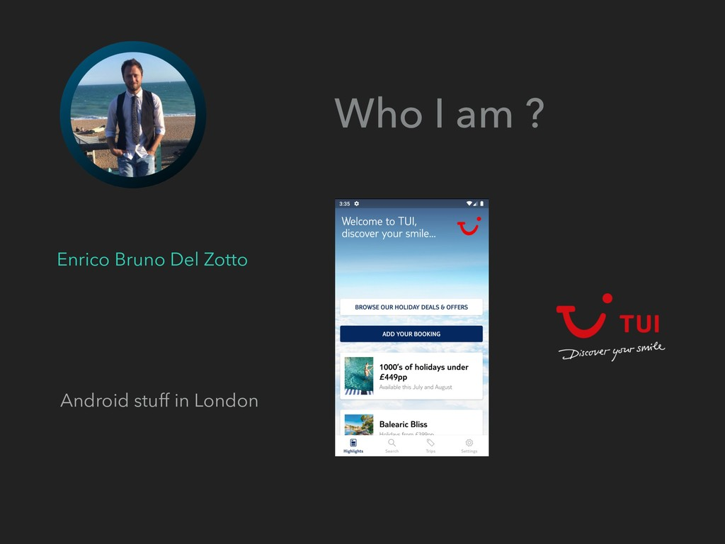 Android stuff in London Who I am ? Enrico Bruno...