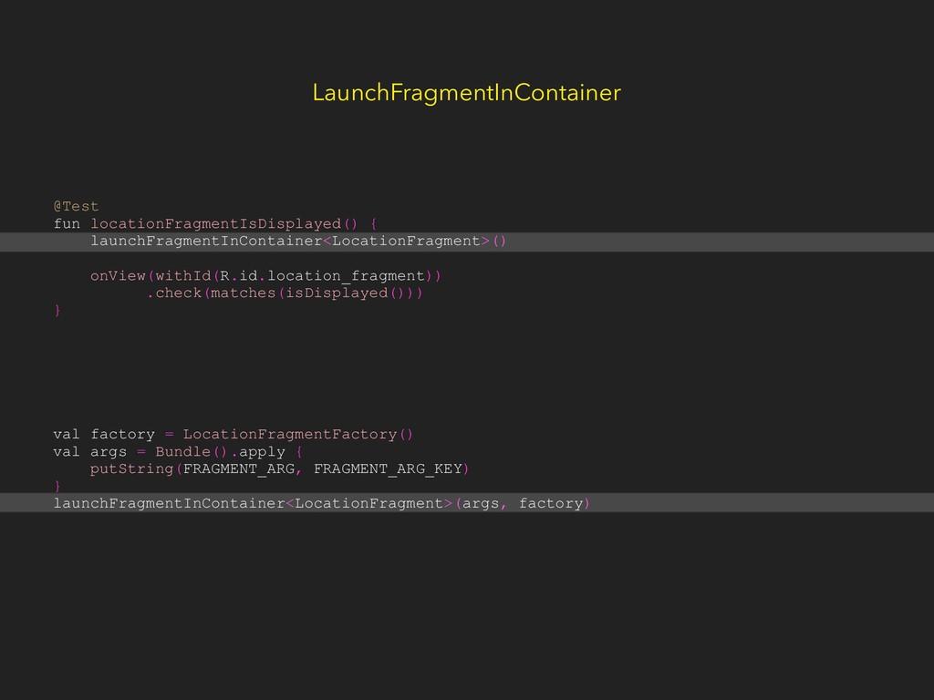 LaunchFragmentInContainer @Test fun locationFra...