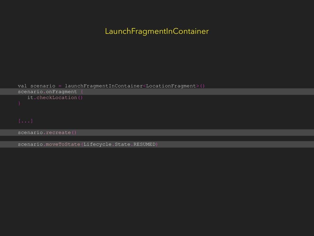 LaunchFragmentInContainer val scenario = launch...
