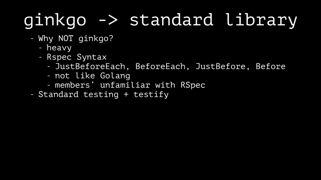 ginkgo -> standard library - Why NOT ginkgo? - ...