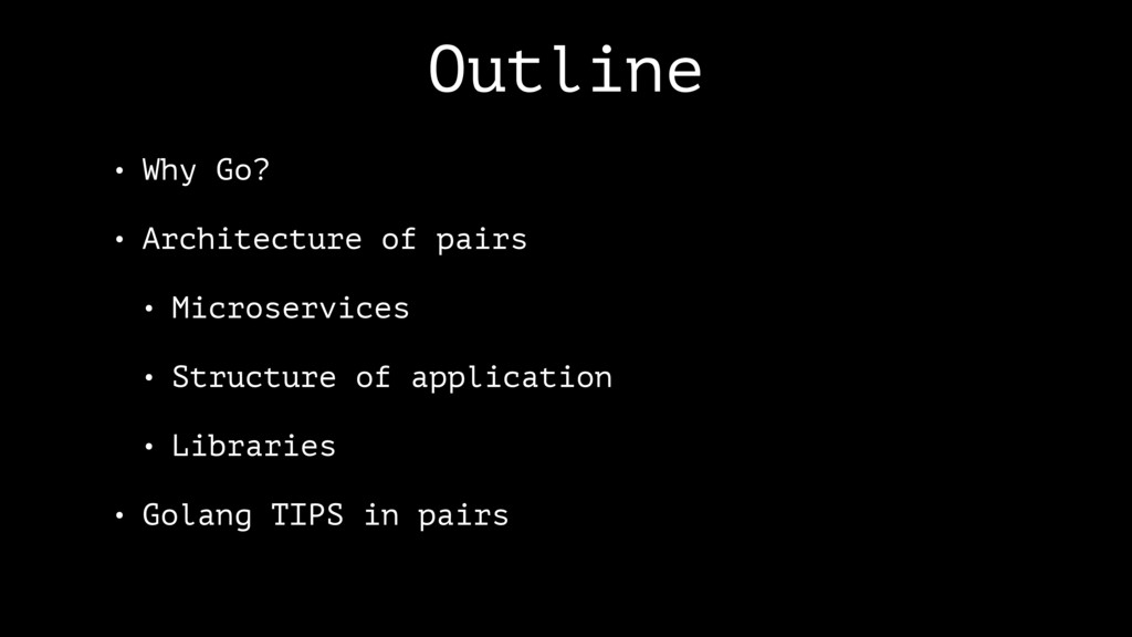 Outline • Why Go? • Architecture of pairs • Mic...
