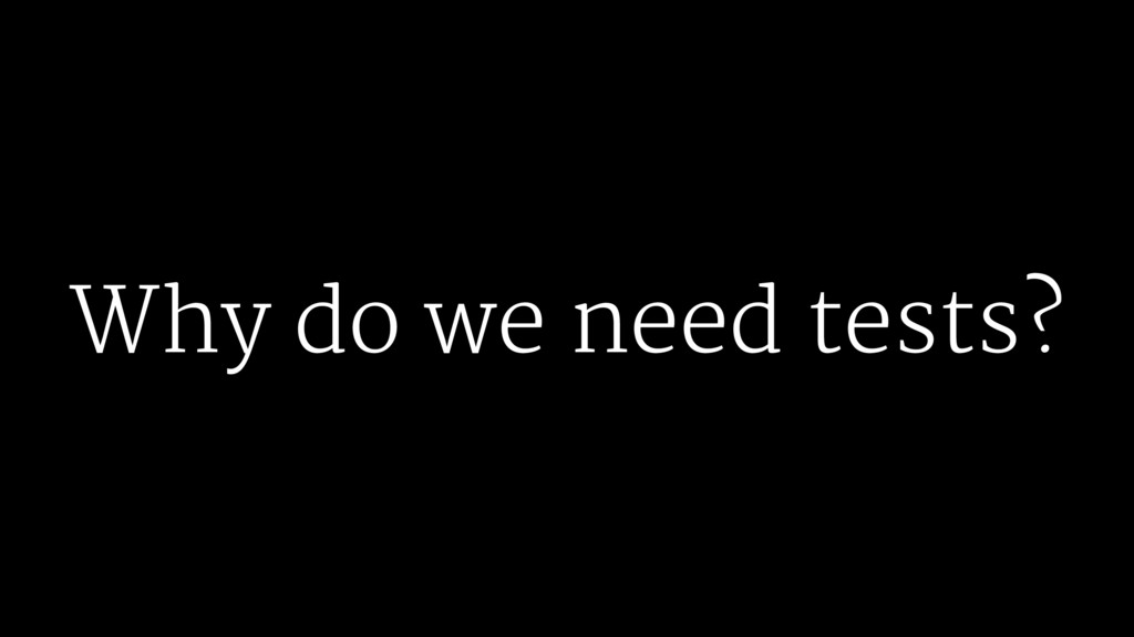 Why do we need tests?