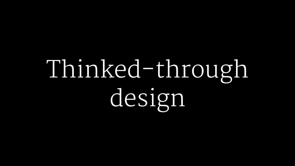 Thinked-through design