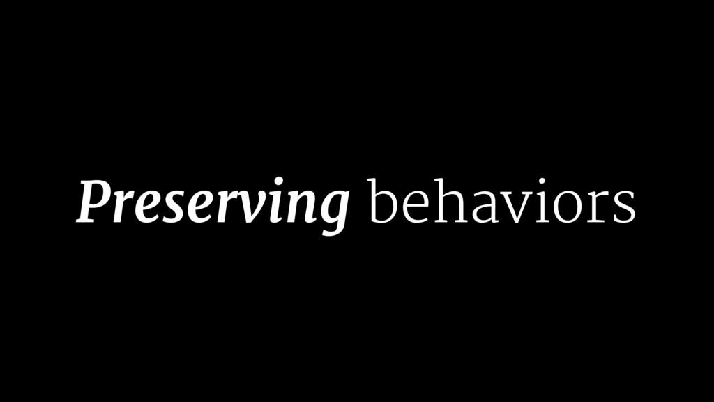 Preserving behaviors
