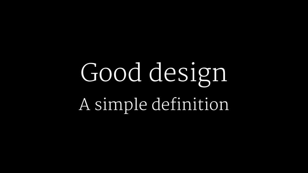 Good design A simple definition