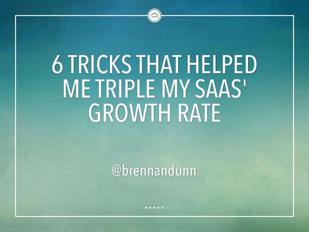 6 TRICKS THAT HELPED ME TRIPLE MY SAAS' GROWTH ...
