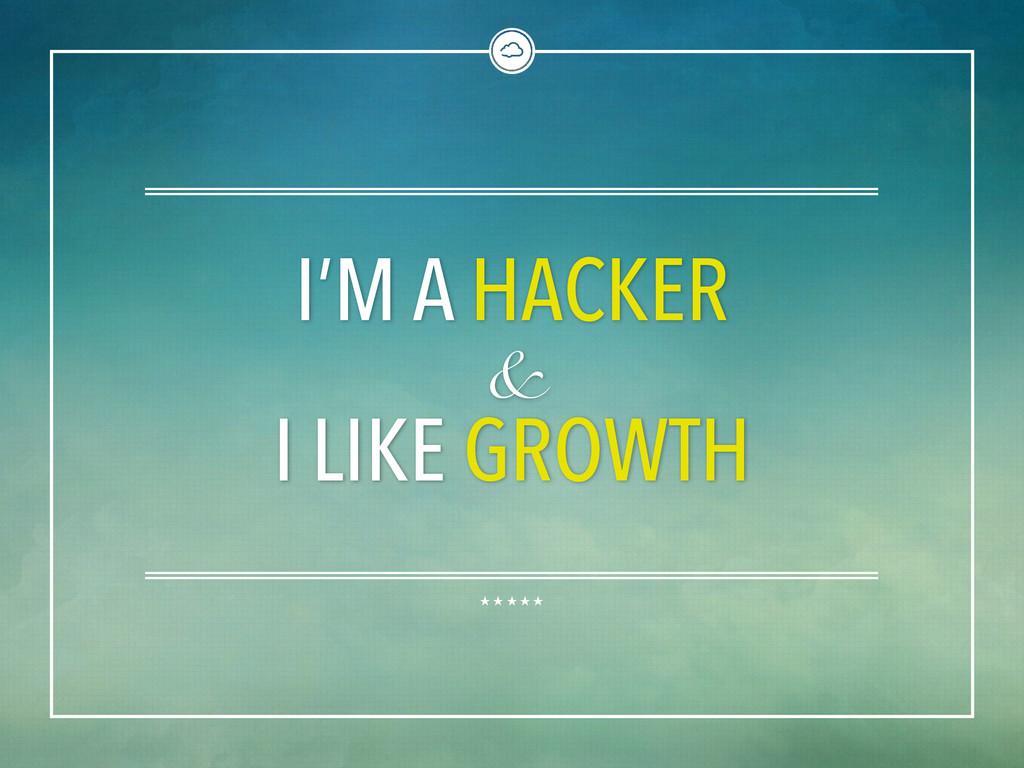 I'M A HACKER & I LIKE GROWTH