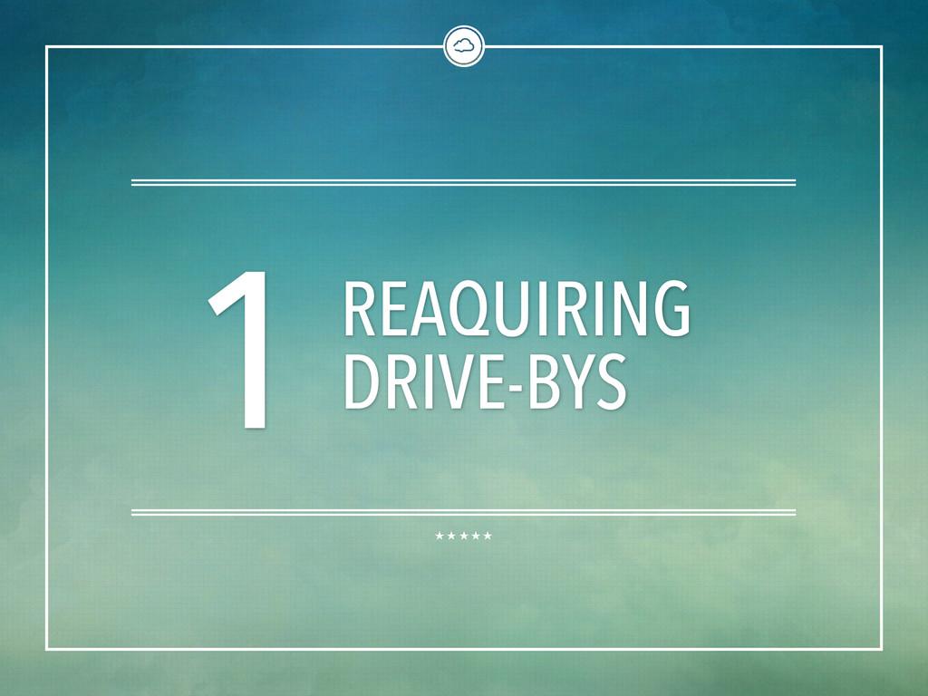 1 REAQUIRING DRIVE-BYS