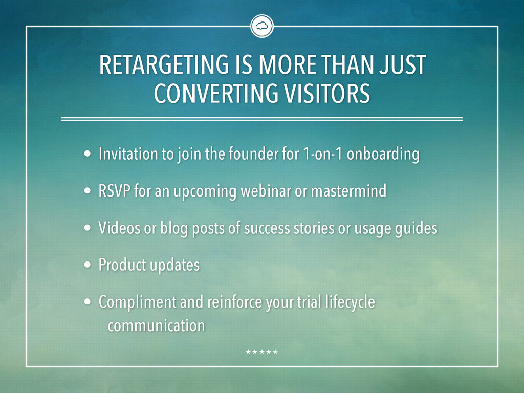 RETARGETING IS MORE THAN JUST CONVERTING VISITO...