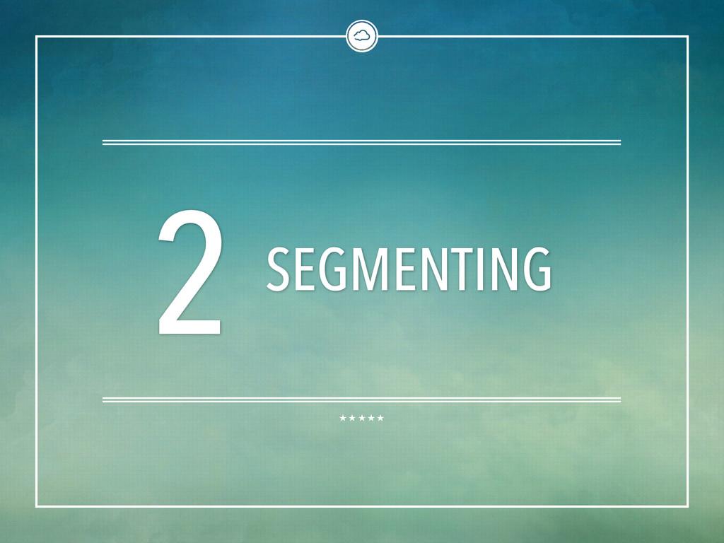 2 SEGMENTING