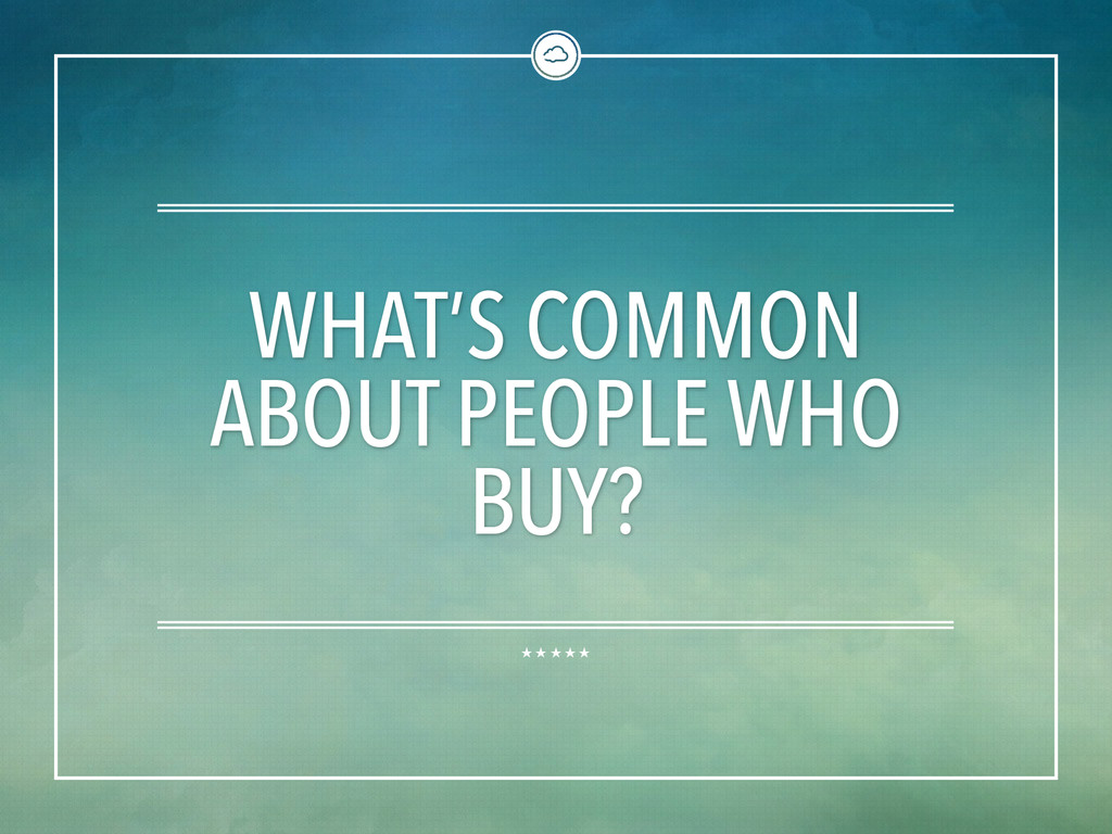 WHAT'S COMMON ABOUT PEOPLE WHO BUY?