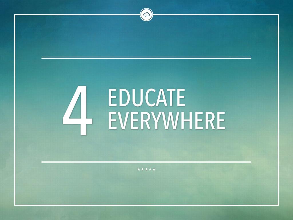 4 EDUCATE EVERYWHERE