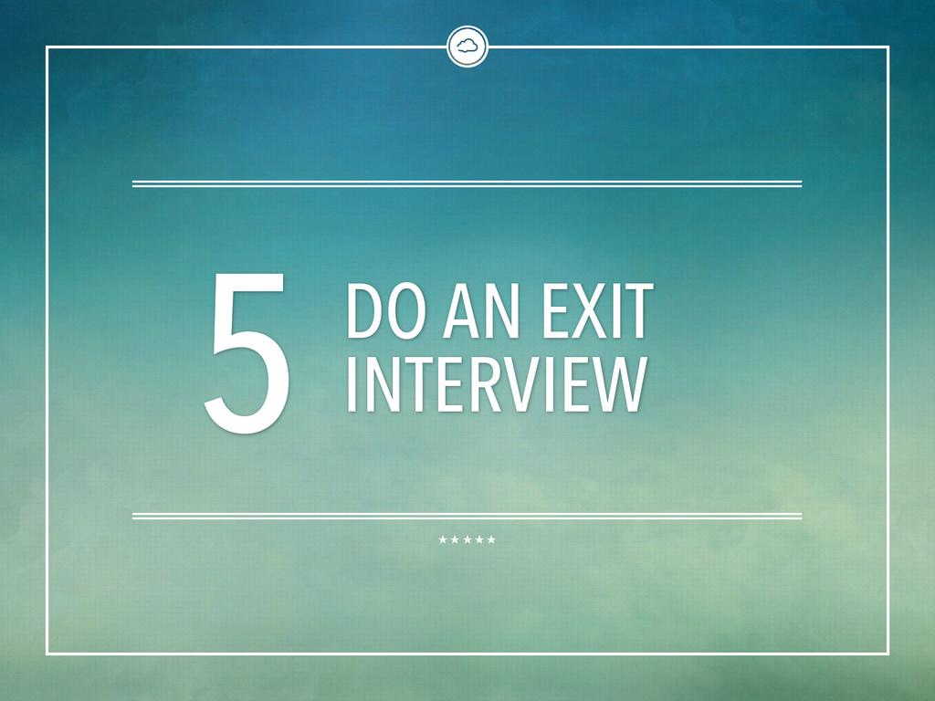 5 DO AN EXIT INTERVIEW