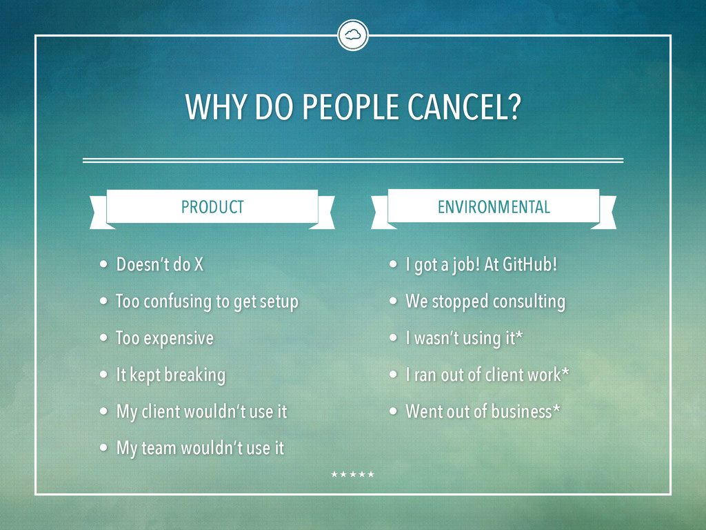 PRODUCT ENVIRONMENTAL • Doesn't do X • Too conf...