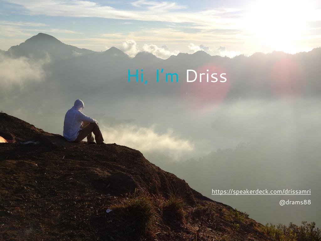Hi, I'm Driss @drams88 https://speakerdeck.com/...