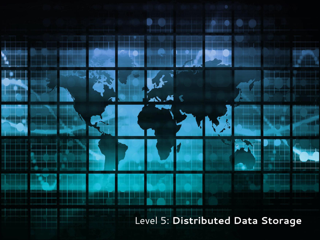 Level 5: Distributed Data Storage