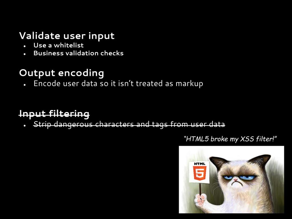 """HTML5 broke my XSS filter!"" Validate user inpu..."
